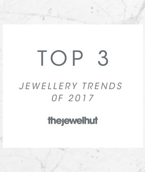 Top 3 Jewellery Trends of 2017